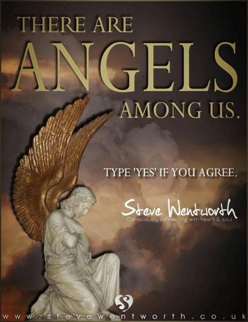 Memes, Angels, and Heart: THERE ARE  ANGELS  AMONG US  TYPE YES IF YOU AGREE  Shove Wantuovth  Consciously connecting with heart & soul  w entwo r t h C O uk