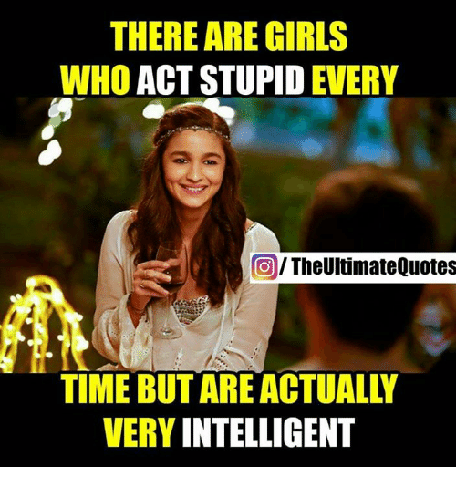 THERE ARE GIRLS WHO ACT STUPID EVERY TheUltimate Quotes VERY