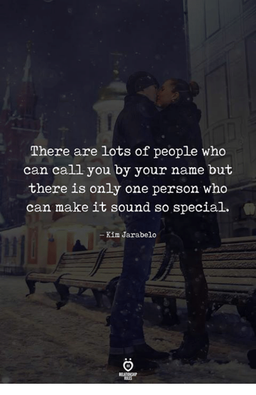 Only One, Who, and Lots: There are lots of people who  can call you by your name but  there is only one person who  can make it sound so special  Kim Jarabelo  ELATION