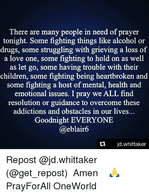 there are many people in need of prayer tonight some fighting things