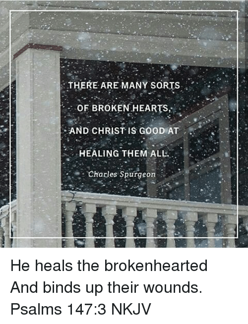 THERE ARE MANY SORTS OF BROKEN HEARTS AND CHRIST IS GOOD AT