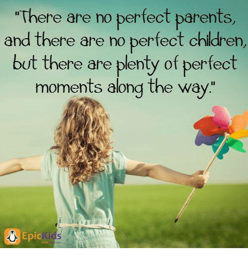 There Are No Perfect Parents And There Are No Perfect Children But