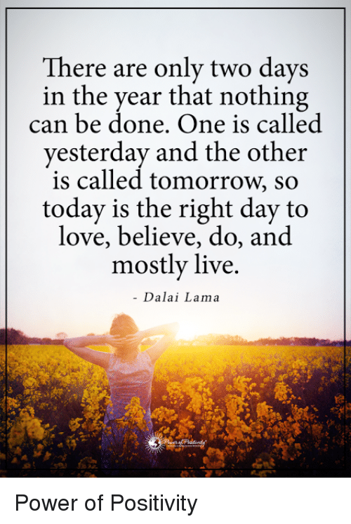 There Are Only Two Days In The Year That Nothing Can Be Done Dalai Lama