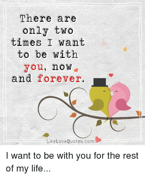 There Are Only Two Times I Want To Be With You No W And Forever L