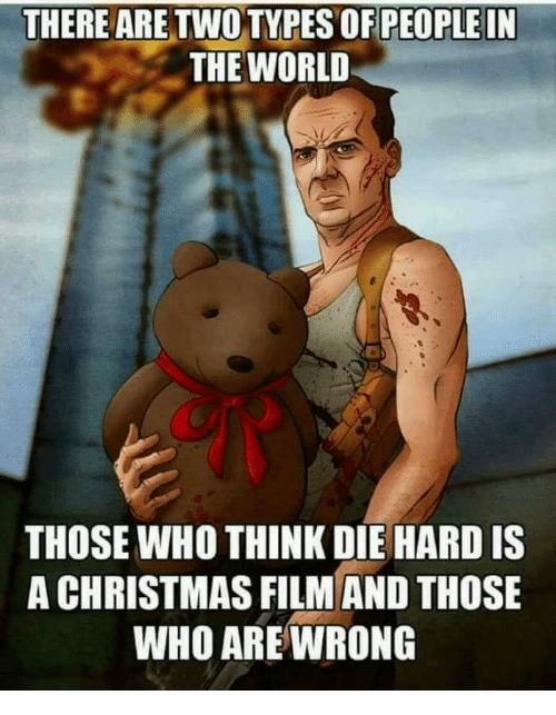 THERE ARE OPLEIN THE WORLD THOSE WHO THINK DIE HARD IS a CHRISTMAS ...