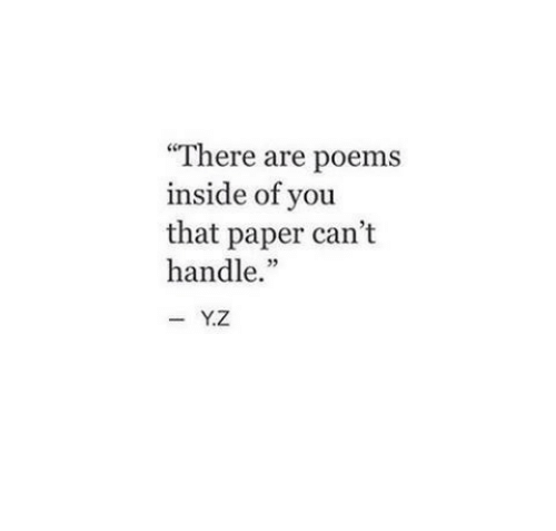 Poems, Paper, and You: There are poems  inside of you  that paper can't  handle.""