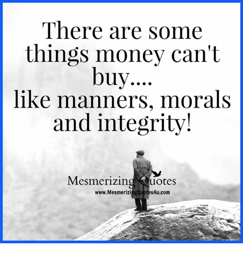 Mesmerizing Quotes For Fun: There Are Some Things Money Can't Buy Like Manners Morals