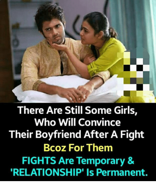 Girls, Memes, and Boyfriend: There Are Still Some Girls,  Who Will Convince  Their Boyfriend After A Fight  Bcoz For Them  FIGHTS Are Temporary &  RELATIONSHIP' Is Permanent.