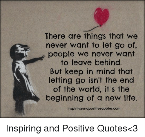 There Are Things That We Never Want To Let Go Of People We Never Beauteous Quotes About New Life
