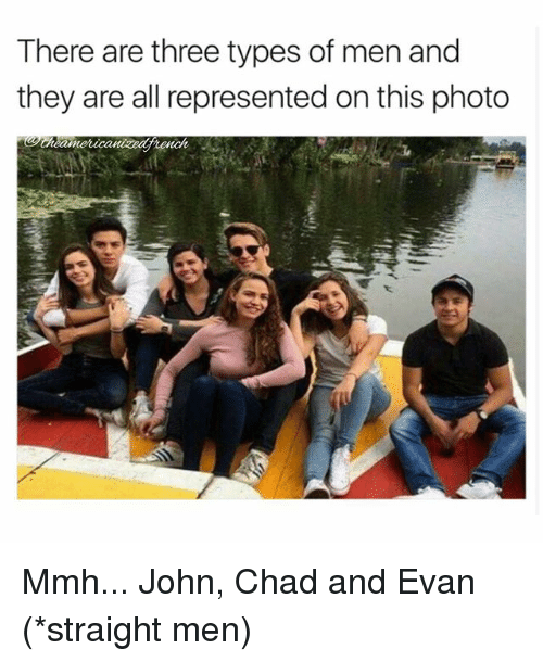 Memes, 🤖, and Photos: There are three types of men and  they are all represented on this photo  tench Mmh... John, Chad and Evan (*straight men)