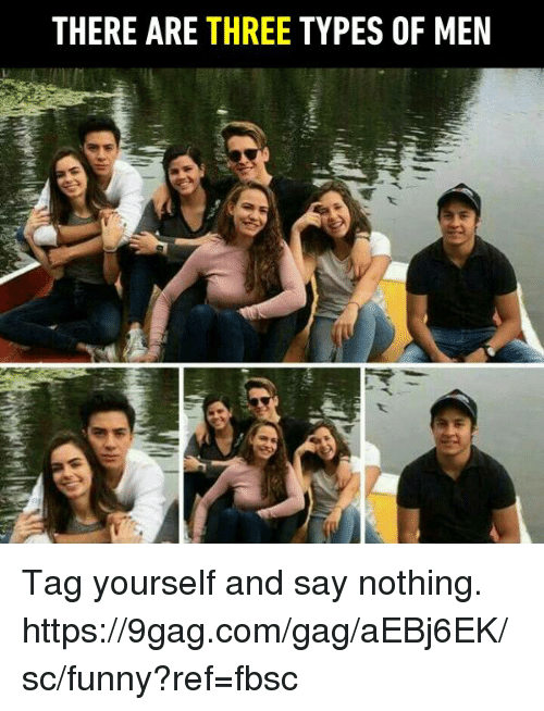 9gag, Dank, and Funny: THERE ARE THREE TYPES OF MEN Tag yourself and say nothing.  https://9gag.com/gag/aEBj6EK/sc/funny?ref=fbsc