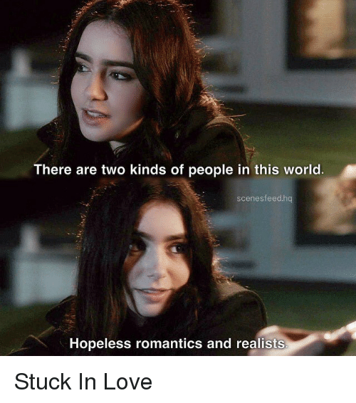 Stuck In Love Quotes Interesting There Are Two Kinds Of People In This World Scene Sfeedhq Hopeless