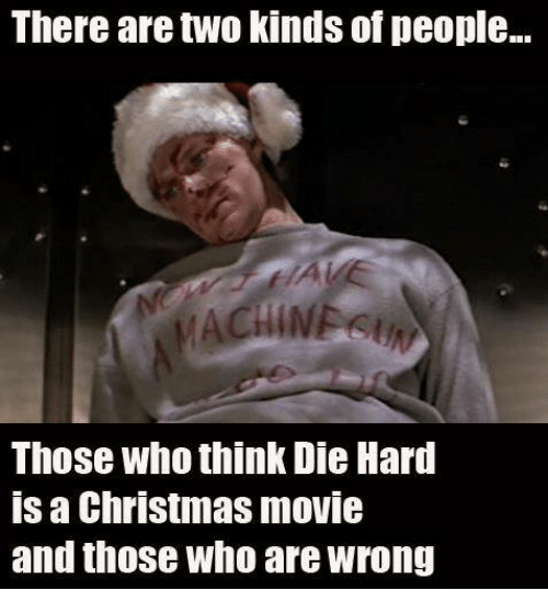 There Are Two Kinds of People Those Who Think Die Hard Is ...