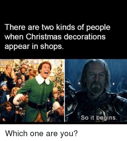 there are two kinds of people when christmas decorations appear 3550322 ✅ 25 best memes about so it begins so it begins memes