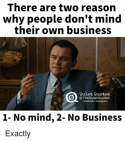 There Are Two Reason Why People Don't Mind Their Own Business