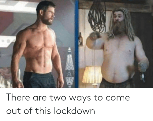This, Lockdown, and There: There are two ways to come out of this lockdown