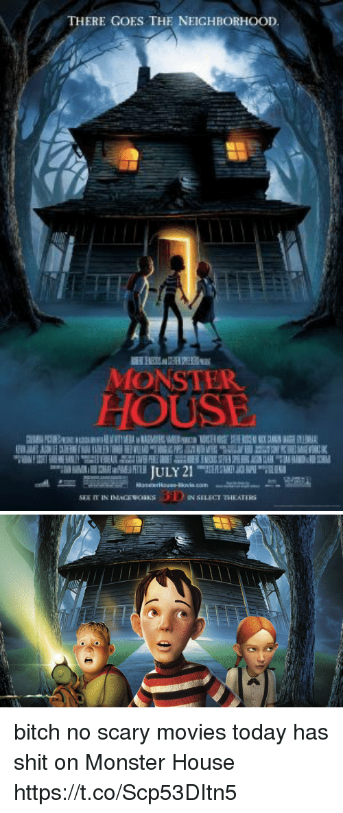 Bitch, Funny, and Monster: THERE GOES THE NEICHBORHOOD  MONSTER  HOUSE bitch no scary movies today has shit on Monster House https://t.co/Scp53DItn5