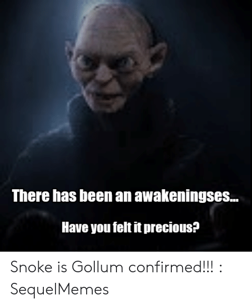There Has Been An Awakeningses Have You Felt It Precious Snoke Is