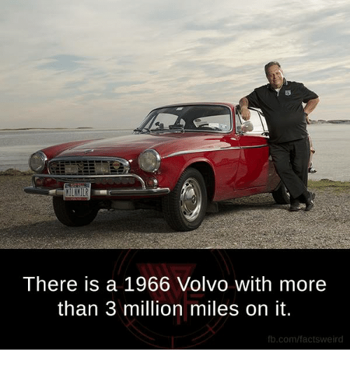 Memes, 🤖, and Volvo: There is a 1966 Volvo with more  than 3 million miles on it.  fb.com/facts weird