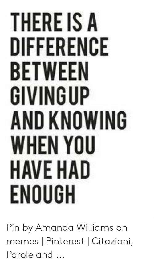 There Is A Difference Between Givingup And Knowing When You