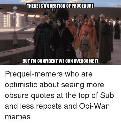 Memes, Quotes, and Optimistic: THERE IS A QUESTION OF PROCEDURE  BUT IM CONFIDENT WE CAN OVERCOME IT