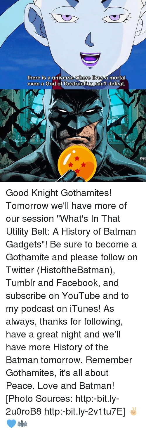 "Batman, Facebook, and God: there is a universe where lives a mortal  even a God of Destruction can't defeat.  FABC Good Knight Gothamites! Tomorrow we'll have more of our session ""What's In That Utility Belt: A History of Batman Gadgets""! Be sure to become a Gothamite and please follow on Twitter (HistoftheBatman), Tumblr and Facebook, and subscribe on YouTube and to my podcast on iTunes! As always, thanks for following, have a great night and we'll have more History of the Batman tomorrow. Remember Gothamites, it's all about Peace, Love and Batman! [Photo Sources: http:-bit.ly-2u0roB8 http:-bit.ly-2v1tu7E] ✌🏼💙🦇"
