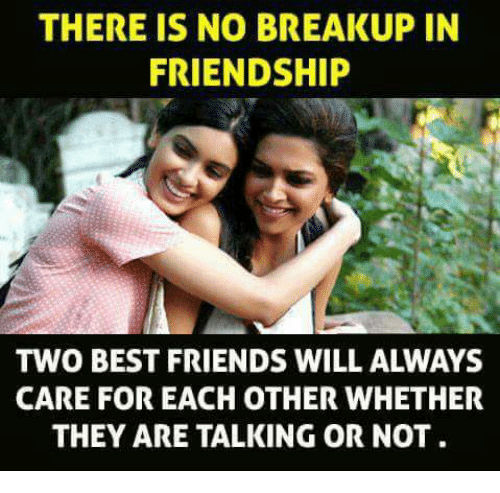 There Is No Breakup In Friendship Two Best Friends Will Always Care