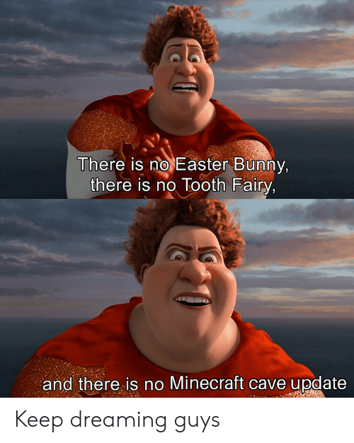 Easter, Minecraft, and Reddit: There is no Easter Bunny,  there is no Tooth Fairy,  and there is no Minecraft cave update Keep dreaming guys