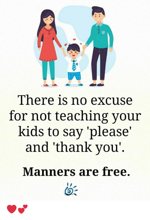 Memes, Thank You, and Free: There is no excuse  for not teaching your  kids to say 'please  and 'thank you'.  Manners are free. ❤️💕