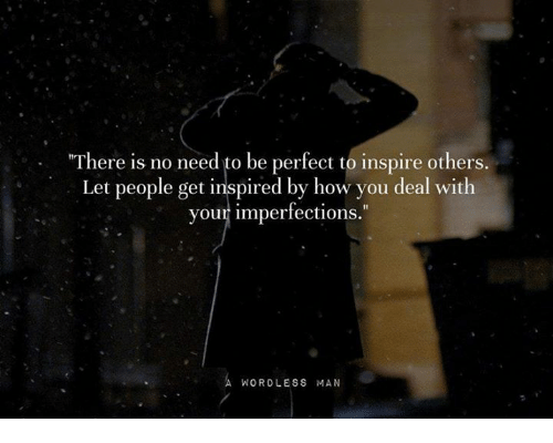 35fae19a22e09d There Is No Need to Be Perfect to Inspire Others Let People Get ...