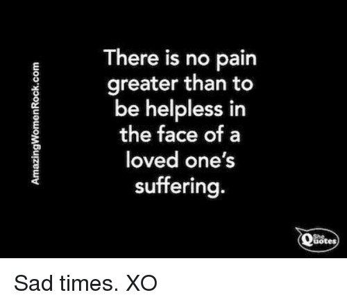 Memes, Quotes, And Sad: There Is No Pain Greater Than To Be Helpless