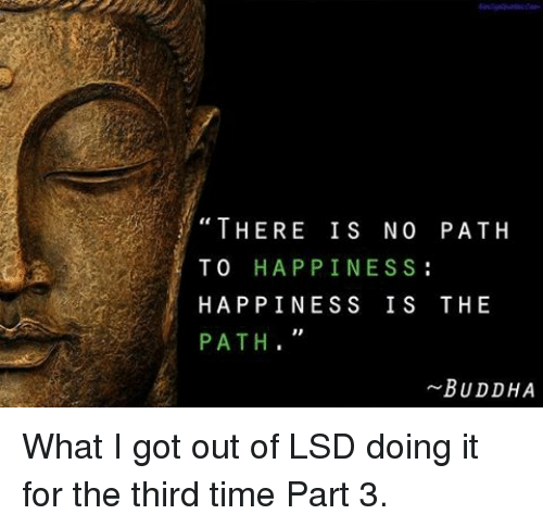 There Is No Path To Happiness Happiness Is The Path Buddha What I