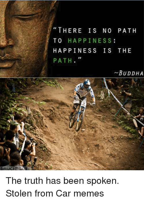 There Is No Path To Happiness Happiness Is The Path Buddha The Truth