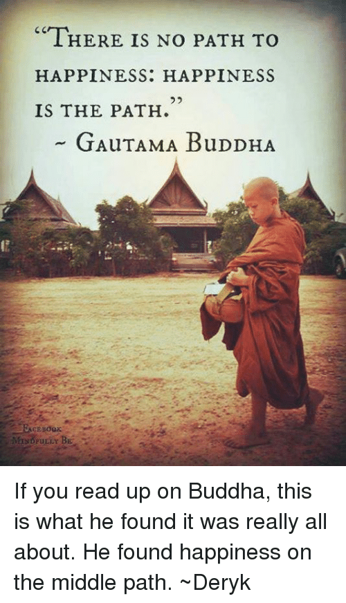 There Is No Path To Happiness Happiness Is The Path Gautama Buddha