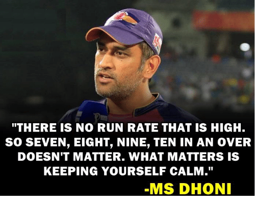 """Memes, Run, and 🤖: """"THERE IS NO RUN RATE THAT IS HIGH.  So SEVEN, EIGHT, NINE, TEN IN AN OVER  DOESN'T MATTER. WHAT MATTERS IS  KEEPING YOURSELF CALM.""""  MS DHONI"""