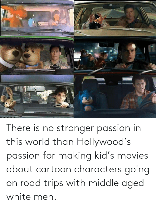 Movies, Cartoon, and White: There is no stronger passion in this world than Hollywood's passion for making kid's movies about cartoon characters going on road trips with middle aged white men.