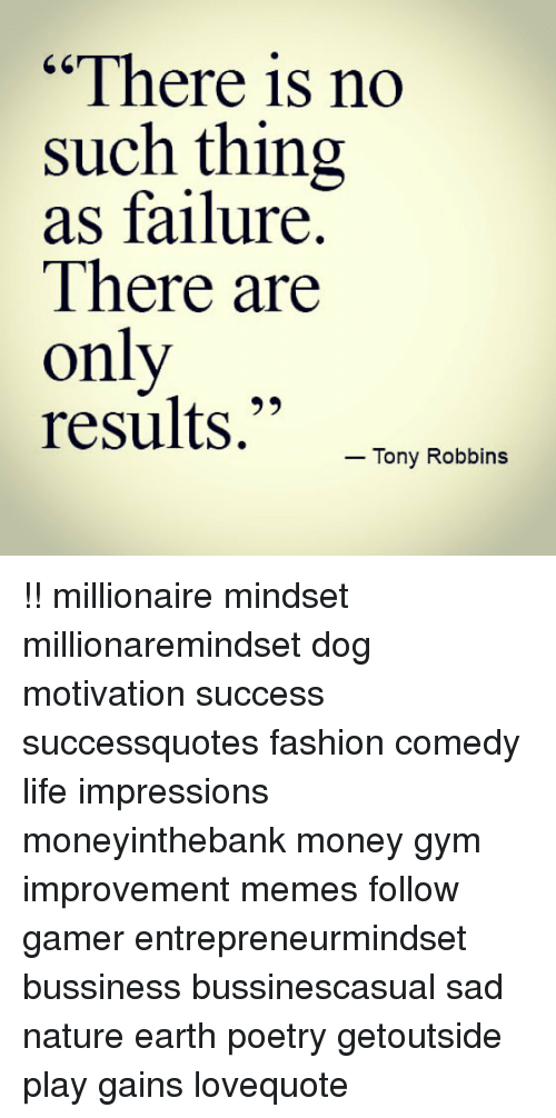 "Fashion, Gym, and Life: ""There is no  such thing  as failure.  There are  only  results."" tery Roean !! millionaire mindset millionaremindset dog motivation success successquotes fashion comedy life impressions moneyinthebank money gym improvement memes follow gamer entrepreneurmindset bussiness bussinescasual sad nature earth poetry getoutside play gains lovequote"