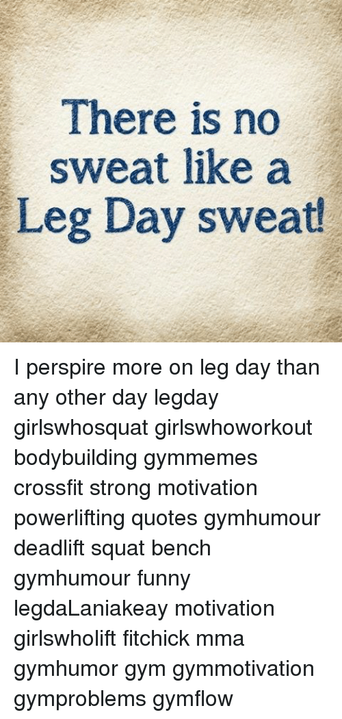 There Is No Sweat Like a Leg Day Sweat! I Perspire More on ...