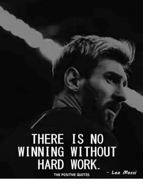 THERE IS NO WINNING WITHOUT HARD WORK Leo Messi THE POSITIVE QUOTES Best Quotes Hard Work