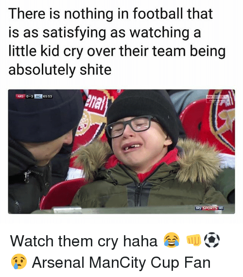 Arsenal, Football, and Memes: There is nothing in football that  is as satisfying as watching a  little kid cry over their team being  absolutely shite  ARS 0-3 MC 6553  man Watch them cry haha 😂 👊⚽️😢 Arsenal ManCity Cup Fan