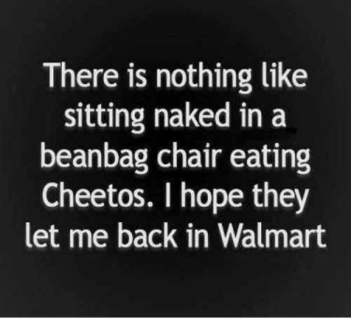 Cheetos Memes And Walmart There Is Nothing Like Sitting Naked In A Beanbag