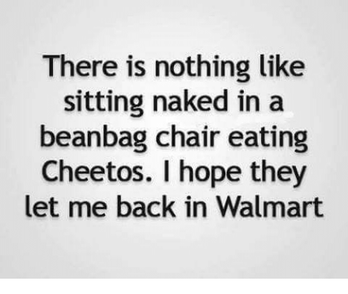 Cheetos Dank And Walmart There Is Nothing Like Sitting Naked In A Beanbag