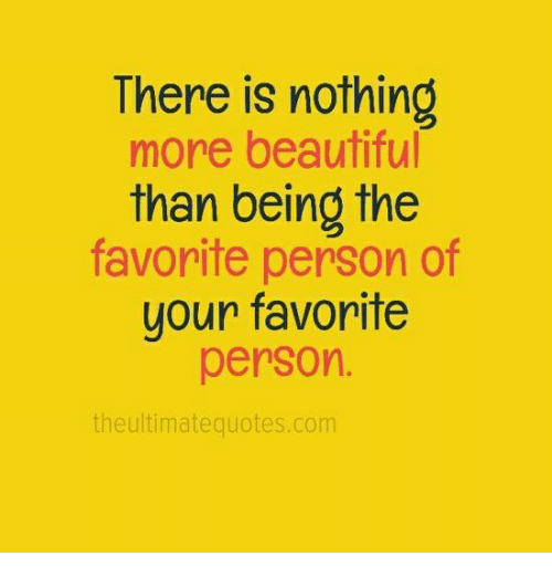 There Is Nothing More Beautiful Than Being The Favorite Person Of