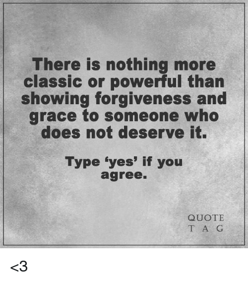 There Is Nothing More Showing Forgiveness And Grace To Someone Who