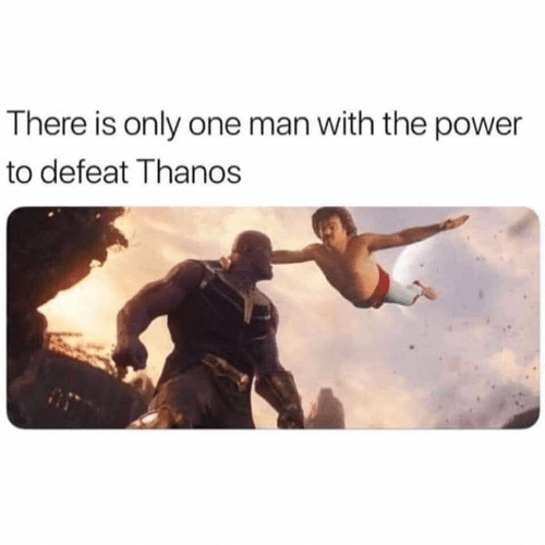 Funny, Power, and Only One: There is only one man with the power  to defeat Thanos