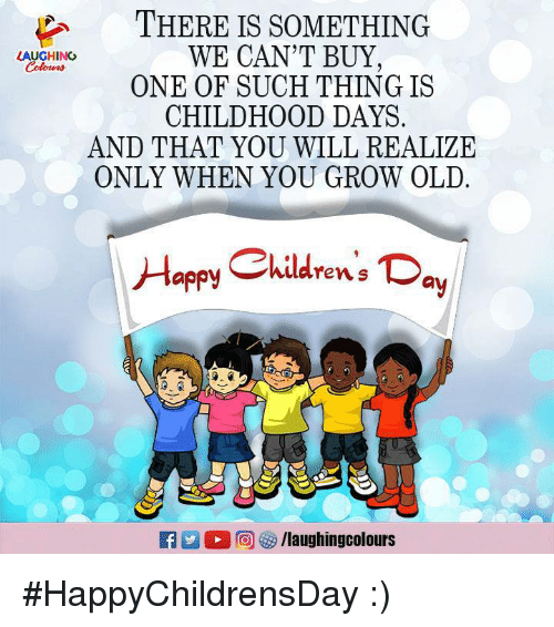 Happy, Old, and Indianpeoplefacebook: THERE IS SOMETHING  WE CAN'T BUY  ONE OF SUCH THING IS  CHILDHOOD DAYS  AND THAT YOU WILL REALIZE  ONLY WHEN YOU GROW OLD  LAUGHING  Happy Ckildren Da #HappyChildrensDay :)