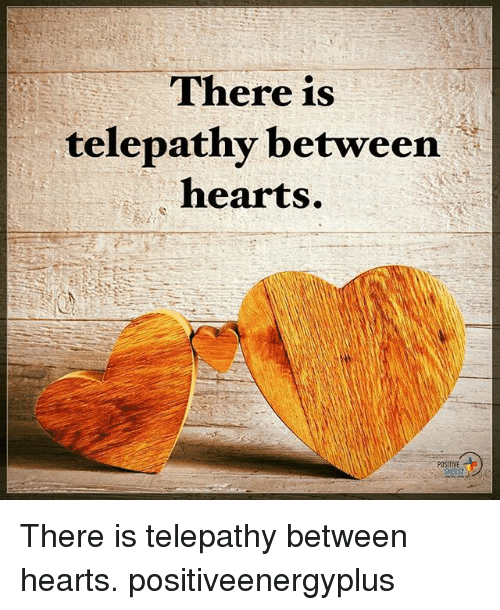 Memes, Hearts, and 🤖: There is  telepathy between  hearts.  POSITIVE There is telepathy between hearts. positiveenergyplus