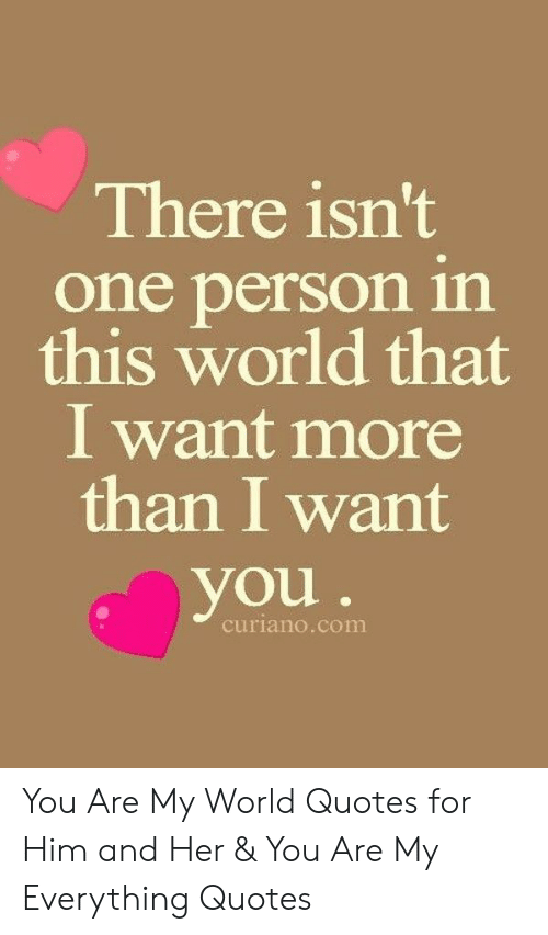 There Isn\'t One Person in This World That I Want More Than I ...