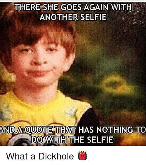 THERE SHE GOES AGAIN WITH ANOTHER SELFIE ANDA QUOTE THAT HAS ...