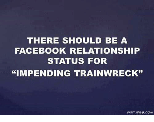 Facebook Memes And Relationship Status There Should Be A Facebook Relationship Status For Impending Trainwreck Wititudes Com